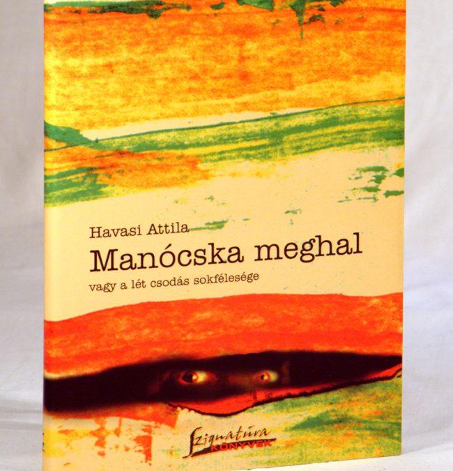 Havasi Attila – Manócska meghal vagy a lét csodás sokfélesége könyvborító